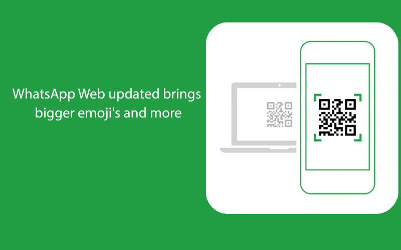 WhatsApp Web updated brings bigger emoji's and more