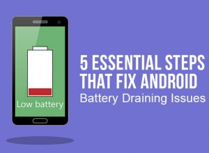 5 Essential Steps That Fix Android Battery Draining Issues
