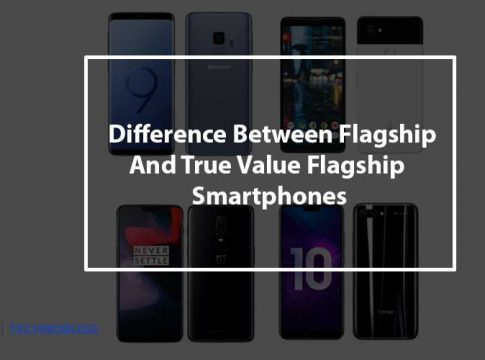 Difference Between Flagship And True Value Flagship Smartphones