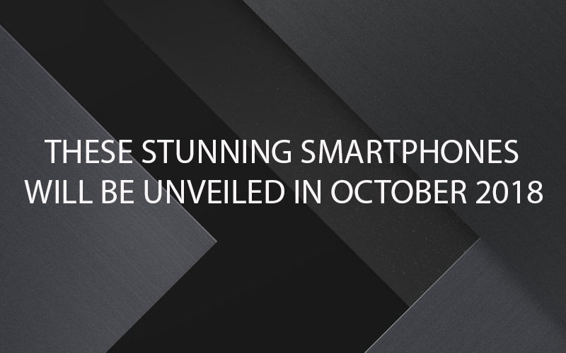 These Stunning Smartphones Will Be Unveiled In October 2018