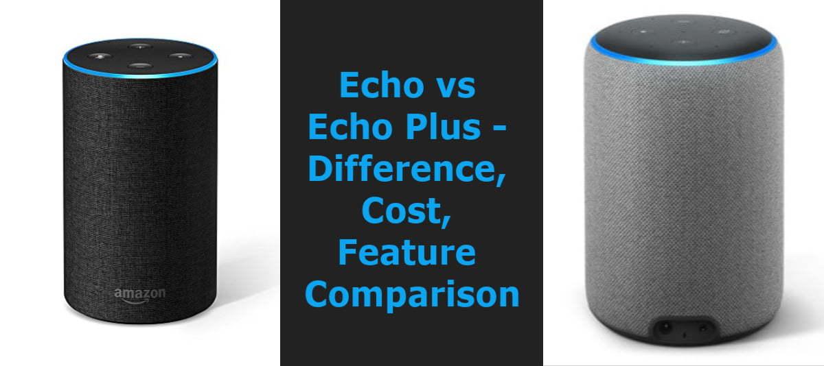 echo vs echo plus difference, cost, feature comparison technobugg