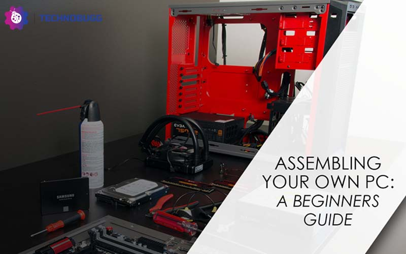 Assembling Your Own Pc: A Beginners Guide