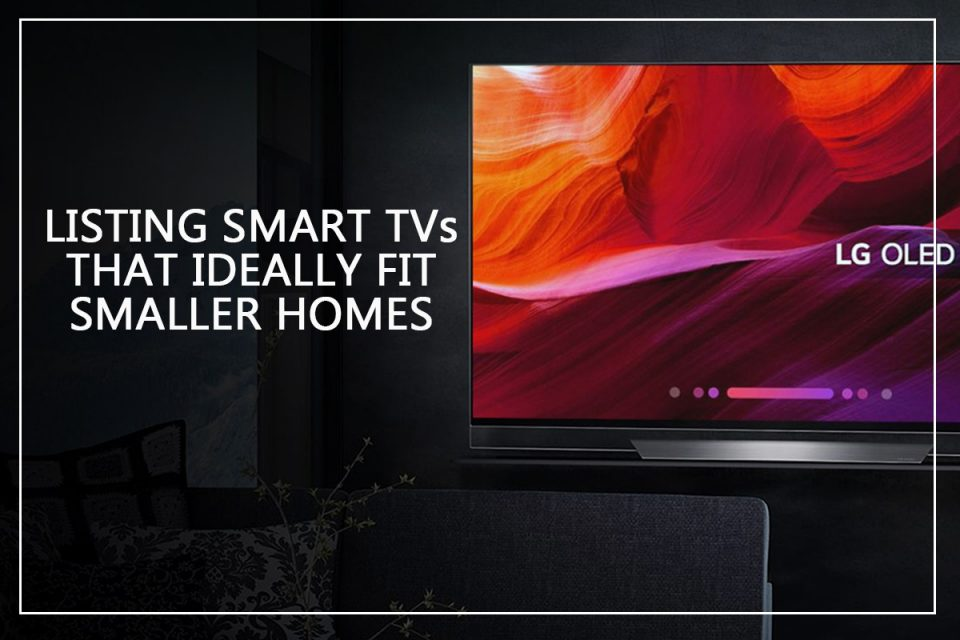 Listing Smart TVs that Ideally Fit Smaller Homes