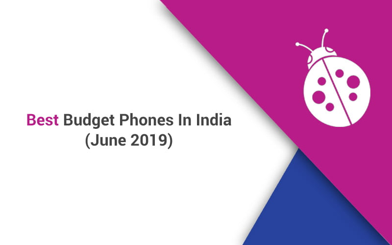 Best Budget Phones In India June 2019