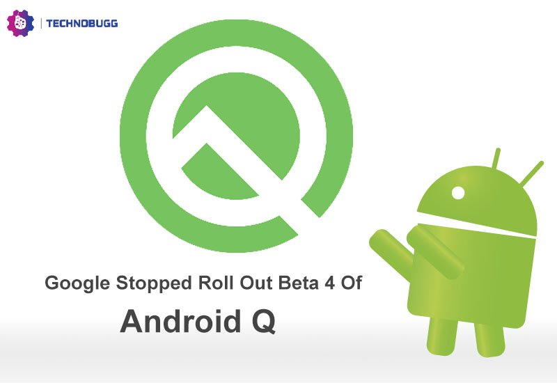 Google Stopped Android Q Beta 4 Roll Out