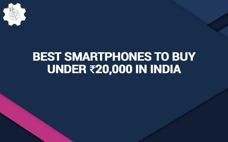 Best Smartphones To Buy Under 20000 In India
