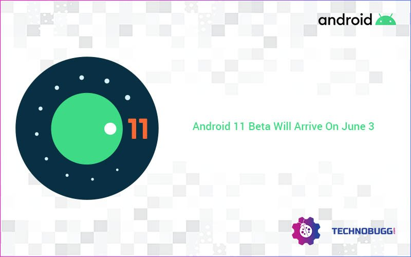 Android 11 Beta Will Arrive On June 3