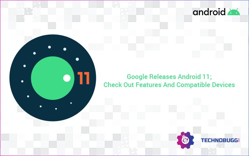 Google Releases Android 11; Check Out Features And Compatible Devices